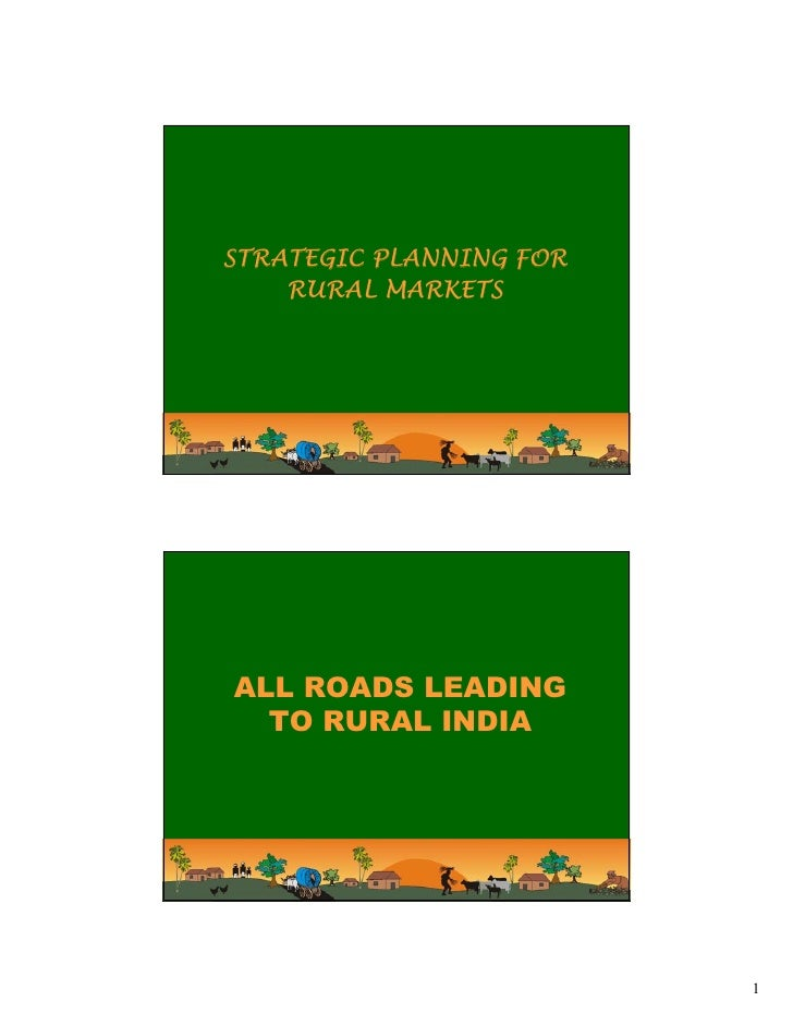 STRATEGIC PLANNING FOR    RURAL MARKETSALL ROADS LEADING  TO RURAL INDIA                         1
