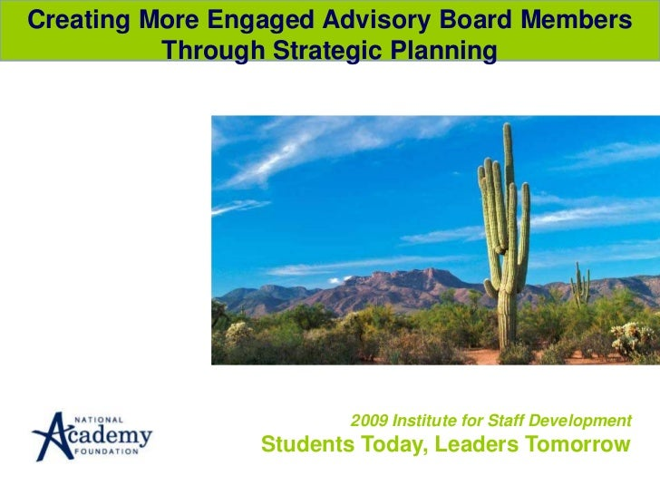 Creating More Engaged Advisory Board Members Through Strategic Planning<br />2009 Institute for Staff DevelopmentStudents ...