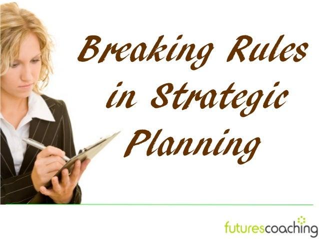 Breaking Rules in Strategic   Planning