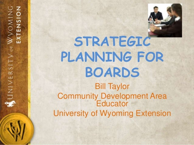 STRATEGIC PLANNING FOR    BOARDS            Bill Taylor Community Development Area            EducatorUniversity of Wyomin...