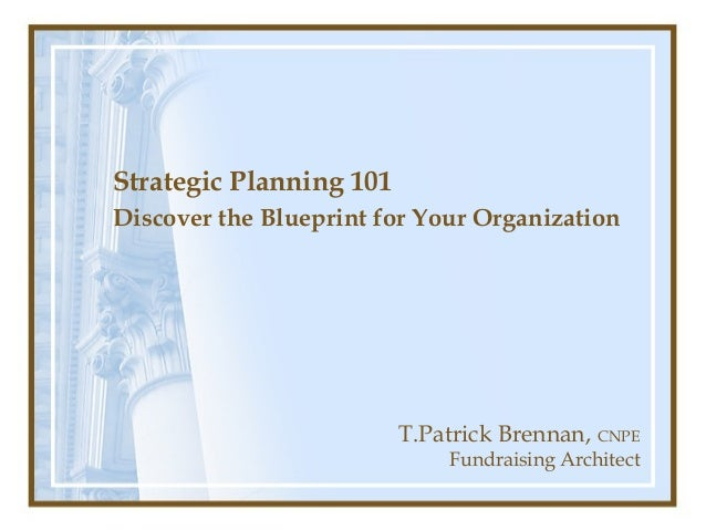 Strategic Planning 101Discover the Blueprint for Your Organization                         T.Patrick Brennan, CNPE        ...