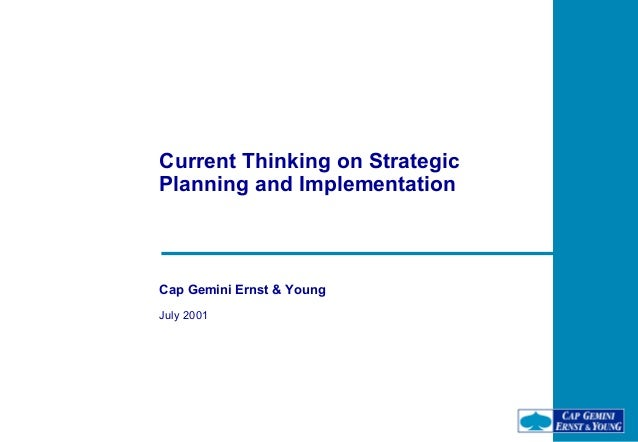 Current Thinking on Strategic Planning and Implementation  Cap Gemini Ernst & Young July 2001