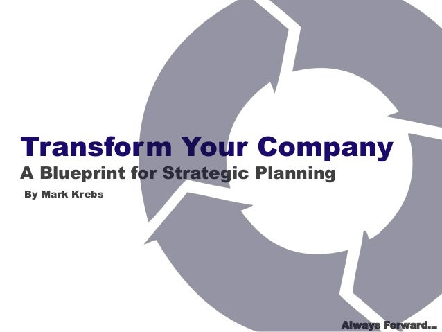 Transform your company a blueprint for strategic planning transform your company a blueprint for strategic planning by mark krebs always forward malvernweather Choice Image