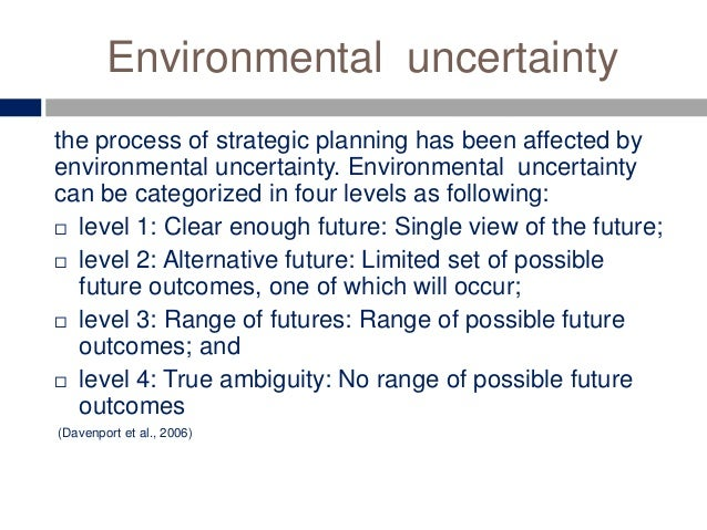 Environmental uncertainty the process of strategic planning has been affected by environmental uncertainty. Environmental ...