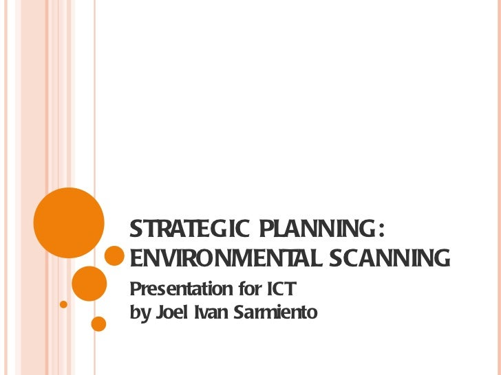 STRATEGIC PLANNING: ENVIRONMENTAL SCANNING Presentation for ICT  by Joel Ivan Sarmiento