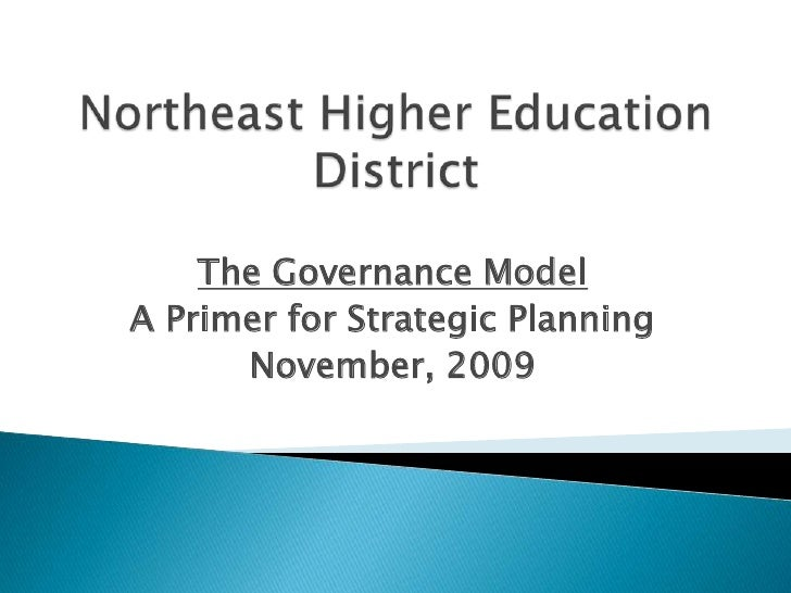 Northeast Higher Education District<br />The Governance Model<br />A Primer for Strategic Planning<br />November, 2009<br />