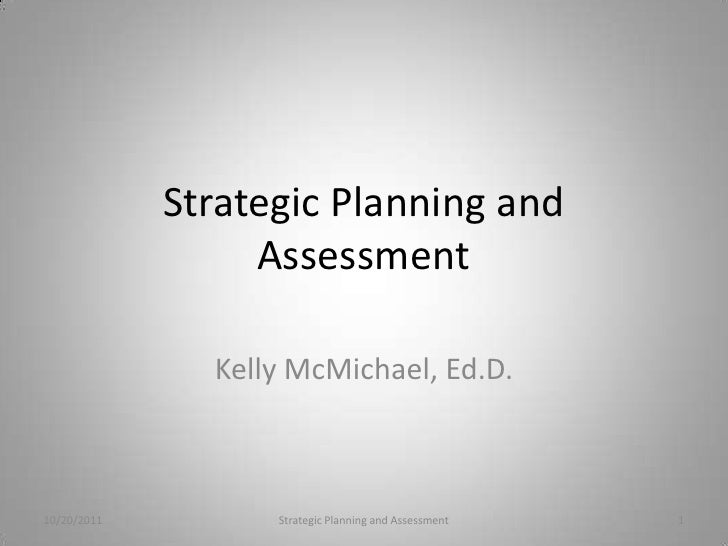 Strategic Planning and                  Assessment               Kelly McMichael, Ed.D.10/20/2011         Strategic Planni...
