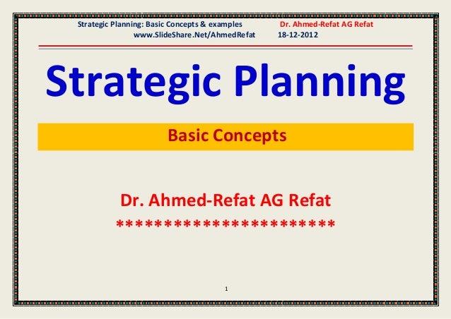 Strategic Planning: Basic Concepts & examples    Dr. Ahmed-Refat AG Refat                 www.SlideShare.Net/AhmedRefat   ...