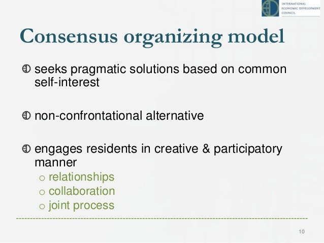 Consensus organizing model seeks pragmatic solutions based on common self-interest non-confrontational alternative engages...