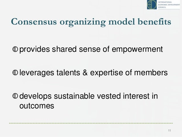 Consensus organizing model benefits provides shared sense of empowerment leverages talents & expertise of members develops...