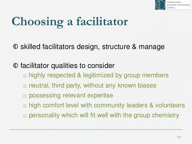 Choosing a facilitator skilled facilitators design, structure & manage facilitator qualities to consider o highly respecte...