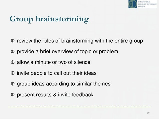 Group brainstorming review the rules of brainstorming with the entire group provide a brief overview of topic or problem a...