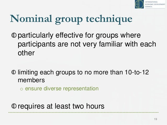 Nominal group technique particularly effective for groups where participants are not very familiar with each other limitin...