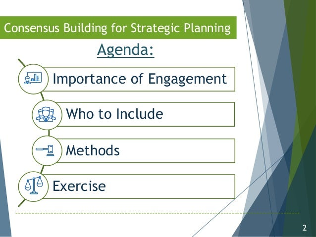 2 Agenda & Key Points Importance of Engagement Who to Include Methods Exercise Consensus Building for Strategic Planning A...