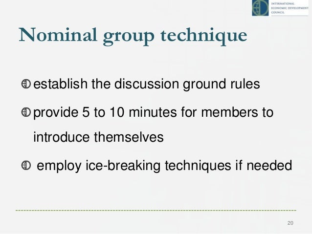 Nominal group technique establish the discussion ground rules provide 5 to 10 minutes for members to introduce themselves ...