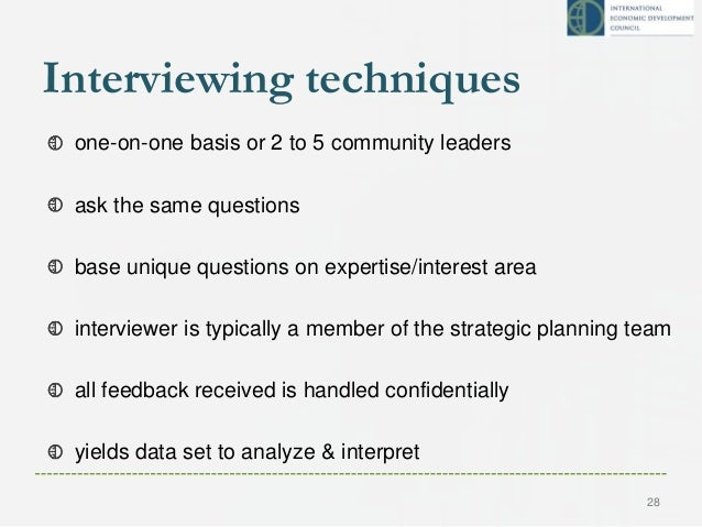 Interviewing techniques one-on-one basis or 2 to 5 community leaders ask the same questions base unique questions on exper...