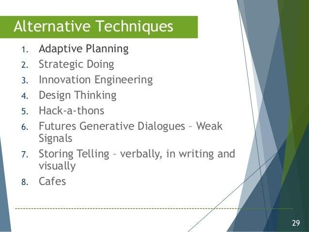 29 1. Adaptive Planning 2. Strategic Doing 3. Innovation Engineering 4. Design Thinking 5. Hack-a-thons 6. Futures Generat...