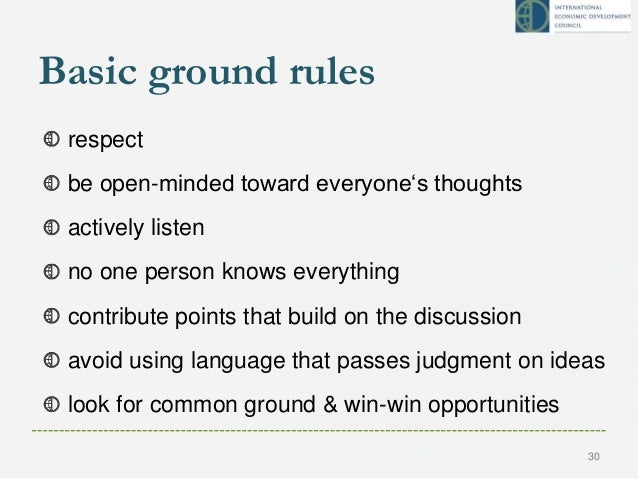 Basic ground rules respect be open-minded toward everyone's thoughts actively listen no one person knows everything contri...