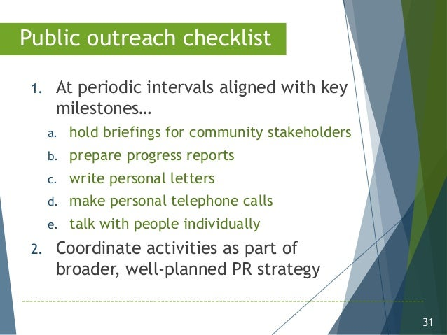 31 1. At periodic intervals aligned with key milestones… a. hold briefings for community stakeholders b. prepare progress ...