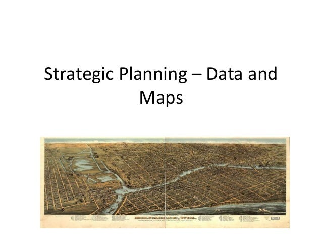 Strategic Planning – Data and             Maps