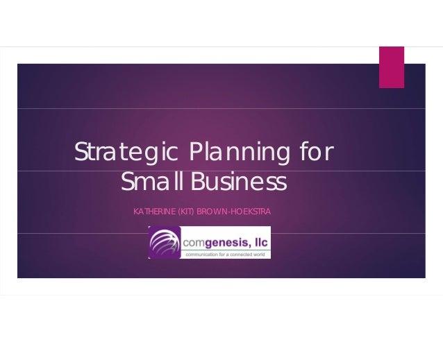 Strategic Planning for Small Business KATHERINE (KIT) BROWN-HOEKSTRA
