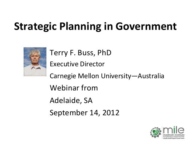 Strategic Planning in Government       Terry F. Buss, PhD       Executive Director       Carnegie Mellon University—Austra...