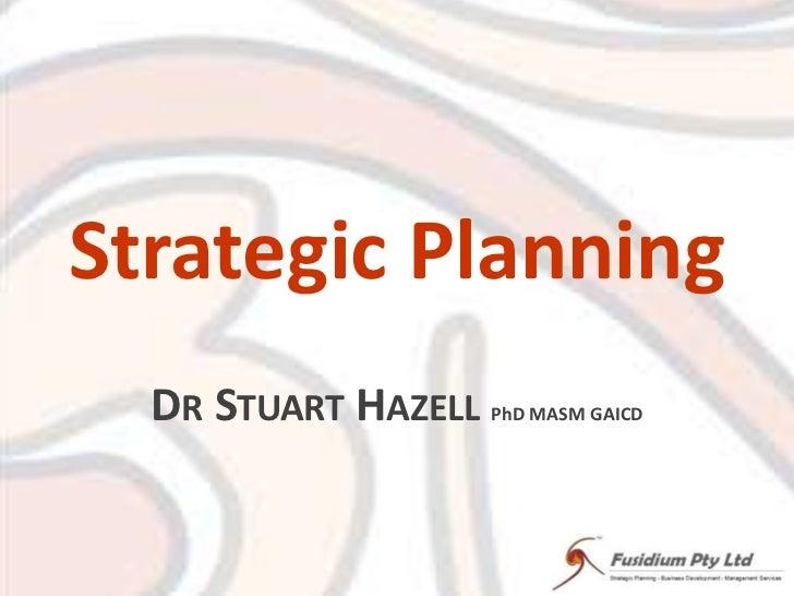 Strategic Planning<br />Dr Stuart Hazell PhD MASM GAICD<br />