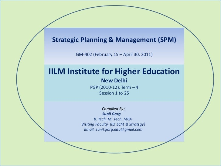 Strategic Planning & Management (SPM)       GM-402 (February 15 – April 30, 2011)IILM Institute for Higher Education      ...
