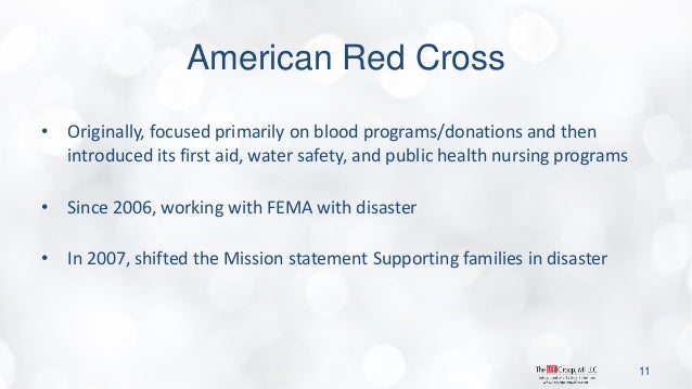 American Red Cross  •Originally, focused primarily on blood programs/donations and then introduced its first aid, water sa...