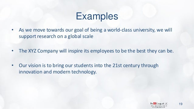 Examples  •As we move towards our goal of being a world-class university, we will support research on a global scale  •The...