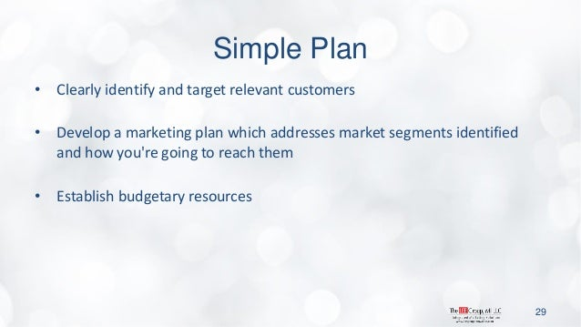 Simple Plan  •Clearly identify and target relevant customers  •Develop a marketing plan which addresses market segments id...
