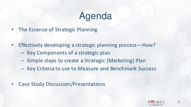 Agenda  •The Essence of Strategic Planning  •Effectively developing a strategic planning process—How?  –Key Components of ...