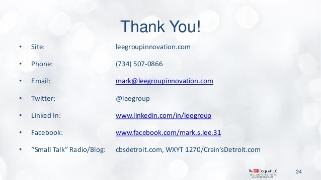 Thank You!  •Site: leegroupinnovation.com  •Phone: (734) 507-0866  •Email: mark@leegroupinnovation.com  •Twitter: @leegrou...