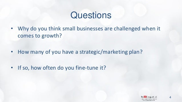 Questions  •Why do you think small businesses are challenged when it comes to growth?  •How many of you have a strategic/m...