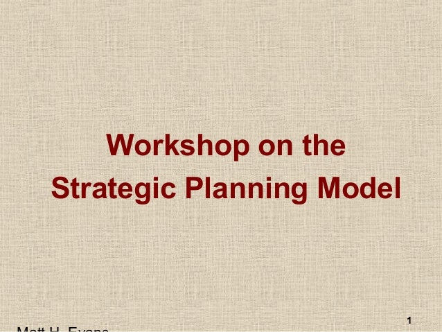 1 Workshop on the Strategic Planning Model