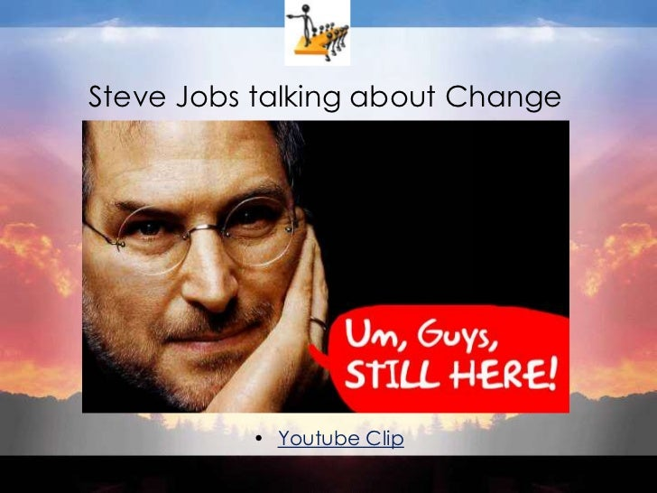 Steve Jobs talking about Change<br />Youtube Clip<br />