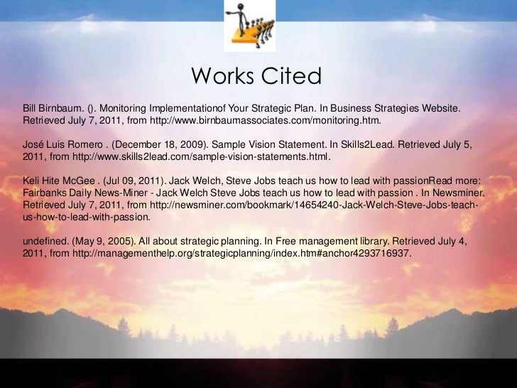 Works Cited<br />Bill Birnbaum. (). Monitoring Implementationof Your Strategic Plan. In Business Strategies Website. Retri...