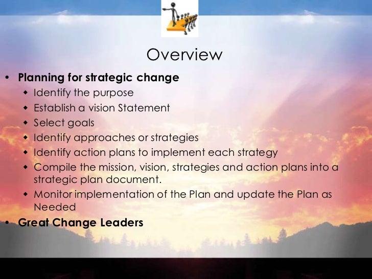 Overview<br />Planning for strategic change<br />Identify the purpose<br />Establish a vision Statement<br />Select goals<...