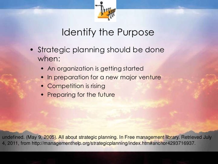 Identify the Purpose<br />Strategic planning should be done when:<br />An organization is getting started<br />In preparat...