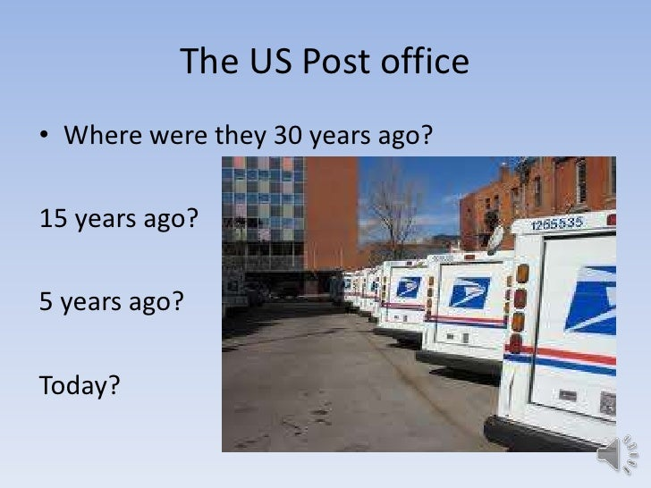 The US Post office• Where were they 30 years ago?15 years ago?5 years ago?Today?