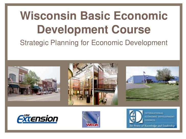 Wisconsin Basic Economic   Development CourseStrategic Planning for Economic Development