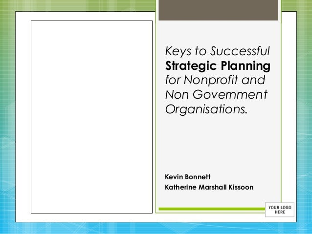 Keys to Successful Strategic Planning for Nonprofit and Non Government Organisations.  Kevin Bonnett Katherine Marshall Ki...