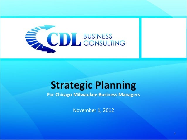 Strategic PlanningFor Chicago Milwaukee Business Managers          November 1, 2012                                       ...