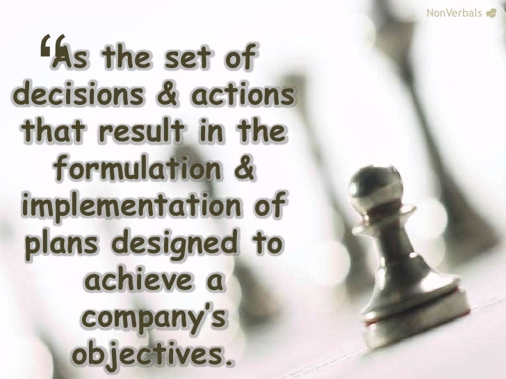 """NonVerbals_<br />""""<br />As the set of decisions & actions that result in the formulation & implementation of plans designe..."""