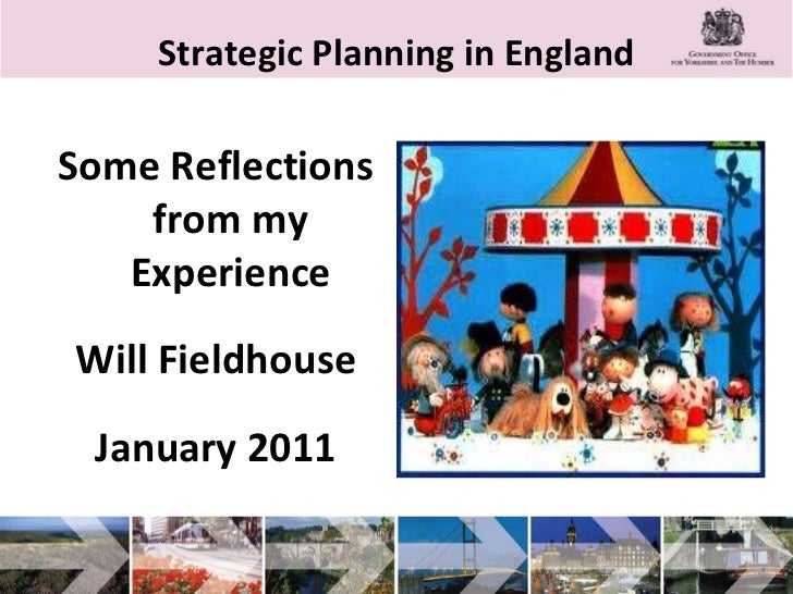 Strategic Planning in England <ul><li>Some Reflections from my Experience </li></ul><ul><li>Will Fieldhouse </li></ul><ul>...