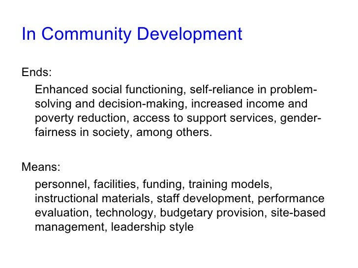 In Community Development  Ends:   Enhanced social functioning, self-reliance in problem-   solving and decision-making, in...