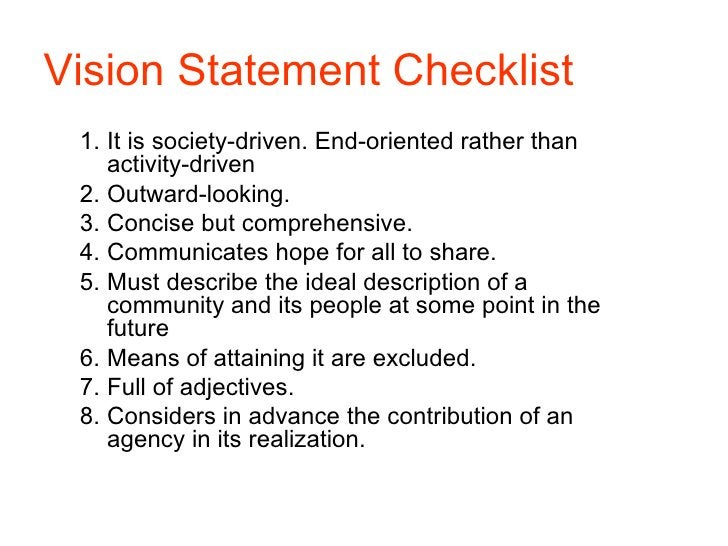 Vision Statement Checklist  1. It is society-driven. End-oriented rather than     activity-driven  2. Outward-looking.  3....