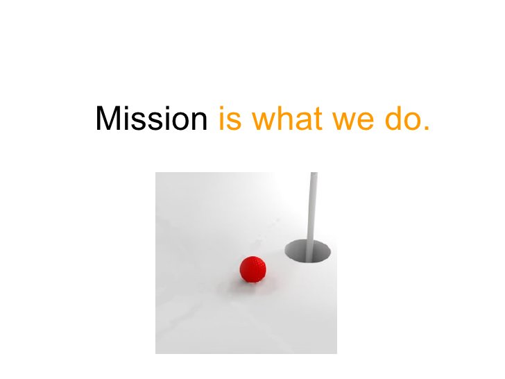 Mission is what we do.