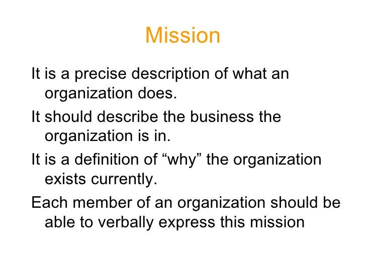 Mission It is a precise description of what an    organization does. It should describe the business the    organization i...