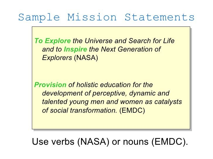 Sample Mission Statements   To Explore the Universe and Search for Life     and to Inspire the Next Generation of     Expl...